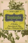 Hoptopia : A World of Agriculture and Beer in Oregon's Willamette Valley - eBook