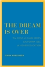 The Dream Is Over : The Crisis of Clark Kerr's California Idea of Higher Education - eBook