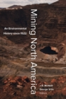 Mining North America : An Environmental History since 1522 - eBook