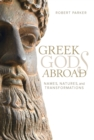 Greek Gods Abroad : Names, Natures, and Transformations - eBook