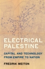 Electrical Palestine : Capital and Technology from Empire to Nation - eBook
