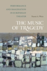 The Music of Tragedy : Performance and Imagination in Euripidean Theater - eBook