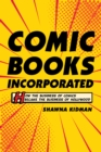 Comic Books Incorporated : How the Business of Comics Became the Business of Hollywood - eBook