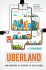 Uberland : How Algorithms Are Rewriting the Rules of Work - eBook