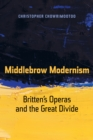 Middlebrow Modernism : Britten's Operas and the Great Divide - eBook