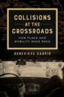 Collisions at the Crossroads : How Place and Mobility Make Race - eBook