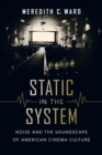 Static in the System : Noise and the Soundscape of American Cinema Culture - eBook