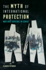 The Myth of International Protection : War and Survival in Congo - eBook