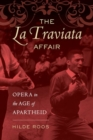 The La Traviata Affair : Opera in the Age of Apartheid - eBook