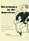 Stravinsky in the Americas : Transatlantic Tours and Domestic Excursions from Wartime Los Angeles (1925-1945) - eBook