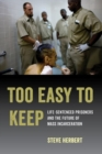 Too Easy to Keep : Life-Sentenced Prisoners and the Future of Mass Incarceration - eBook