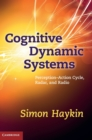 Cognitive Dynamic Systems : Perception-action Cycle, Radar and Radio - Book