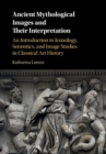 Ancient Mythological Images and their Interpretation : An Introduction to Iconology, Semiotics and Image Studies in Classical Art History - Book