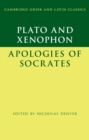 Cambridge Greek and Latin Classics : Plato: The Apology of Socrates and Xenophon: The Apology of Socrates - Book
