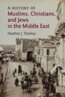 A History of Muslims, Christians, and Jews in the Middle East - Book