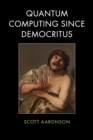 Quantum Computing since Democritus - Book