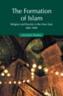 The Formation of Islam : Religion and Society in the Near East, 600-1800 - Book