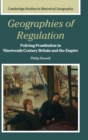Geographies of Regulation : Policing Prostitution in Nineteenth-Century Britain and the Empire - Book