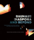 Bauhaus Diaspora And Beyond : Transforming Education through Art, Design and Architecture - Book