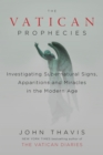 The Vatican Prophecies : Investigating Supernatural Signs, Apparitions and Miracles in the Modern Age - Book