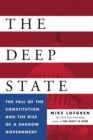 The Deep State : The Fall of the Constitution and the Rise of a Shadow Government - Book