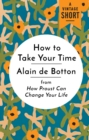 How to Take Your Time : from How Proust Can Change Your Life - eBook