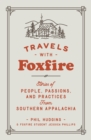 Travels with Foxfire : Stories of People, Passions, and Practices from Southern Appalachia - eBook