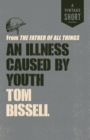 An Illness Caused by Youth : from The Father of All Things - eBook