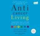 Anticancer Living : Transform Your Life and Health with the Mix of Six - eAudiobook