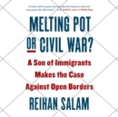Melting Pot or Civil War? : A Son of Immigrants Makes the Case Against Open Borders - eAudiobook