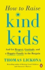 How to Raise Kind Kids : And Get Respect, Gratitude, and a Happier Family in the Bargain - eBook