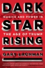 Dark Star Rising : Magick and Power in the Age of Trump - eBook