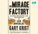 The Mirage Factory : Illusion, Imagination, and the Invention of Los Angeles - eAudiobook