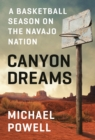 Canyon Dreams : A Basketball Season on the Navajo Nation - Book