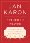 Bathed in Prayer : Father Tim's Prayers, Sermons, and Reflections from the Mitford Series - eBook