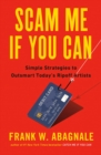 Scam Me If You Can : Simple Strategies to Outsmart Today's Ripoff Artists - Book