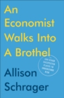 An Economist Walks Into A Brothel : And Other Unexpected Places to Understand Risk - Book
