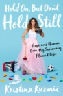 Hold On, But Don't Hold Still : Hope and Humor from My Seriously Flawed Life - Book