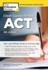 Crash Course for the ACT : Your Last-Minute Guide to Scoring High - Book