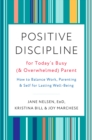 Positive Discipline for Today's Busy (and Overwhelmed) Parent : How to Balance Work, Parenting, and Self for Lasting Well-Being - eBook