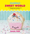 Kawaii Sweet World : 75 Cute, Colorful Confections - Book