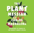The Plant Messiah : Adventures in Search of the World's Rarest Species - eAudiobook