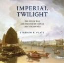 Imperial Twilight : The Opium War and the End of China's Last Golden Age - eAudiobook