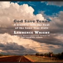 God Save Texas : A Journey into the Soul of the Lone Star State - eAudiobook