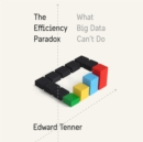 The Efficiency Paradox : What Big Data Can't Do - eAudiobook