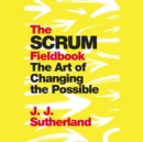 The Scrum Fieldbook : The Art of Changing the Possible - Book