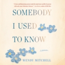 Somebody I Used to Know : A Memoir - eAudiobook