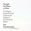 Through Two Doors at Once : The Elegant Experiment That Captures the Enigma of Our Quantum Reality - eAudiobook
