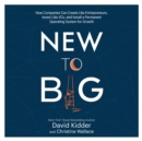 New to Big : How Companies Can Create Like Entrepreneurs, Invest Like VCs, and Install a  Permanent Operating System for Growth - eAudiobook