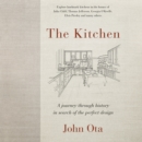 The Kitchen : A journey through time-and the homes of Julia Child, Georgia O'Keeffe, Elvis Presley and many others-in search of the perfect design - eAudiobook
